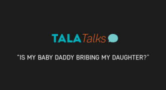 Tala Talks: Is My Baby Daddy Bribing My Daughter?