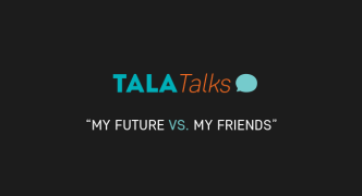 Tala Talks: My Future vs. My Friends
