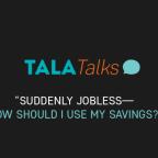 Tala Talks: Suddenly Jobless